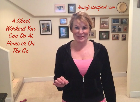 A Short Workout You Can Do At Home or On The Go by Certified Personal Trainer Jennifer Ledford