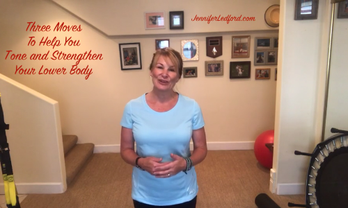Three Moves To Help You Tone and Strengthen Your Lower Body by Jennifer Ledford